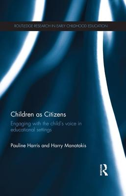 Children as Citizens: Engaging with the child's voice in educational settings - Harris, Pauline, and Manatakis, Harry