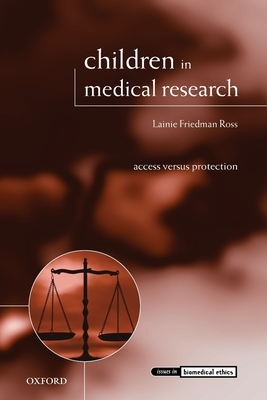 Children in Medical Research: Access Versus Protection - Ross, Lainie Friedman