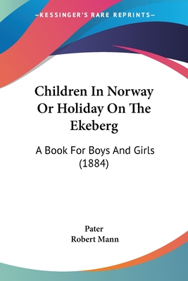 Children in Norway or Holiday on the Ekeberg: A Book for Boys and Girls (1884) - Pater, and Mann, Robert (Illustrator)