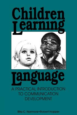 Children Learning Language: Practical Introduction to Communication Development - Naremore, Rita, and Hopper, Ph D Robert