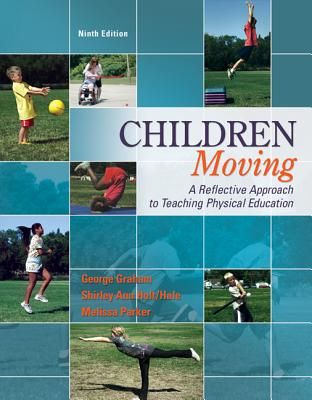 Children Moving: A Reflective Approach to Teaching Physical Education - Graham, George, and Parker, Melissa