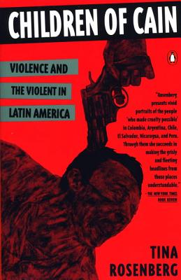 Children of Cain: Violence and the Violent in Latin America - Rosenberg, Tina
