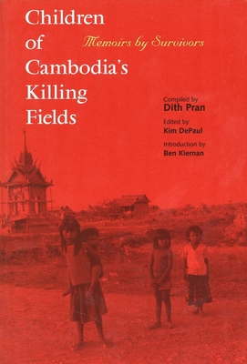 Children of Cambodia's Killing Fields: Memoirs by Survivors - Pran, Dith, and Dith Pran, and Depaul, Kim (Editor)