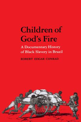 Children of God's Fire: A Documentary History of Black Slavery in Brazil - Conrad, Robert Edgar (Editor)