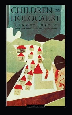 Children of the Holocaust - Lustig, Arnost, and Nemcova, Jeanne (Translated by), and Theiner, George (Translated by)