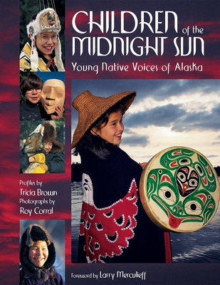 Children of the Midnight Sun: Young Native Voices of Alaska - Brown, Tricia, and Corral, Roy (Photographer)