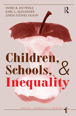 Children, Schools, And Inequality - Entwisle, Doris R, and Alexander, Karl Len, and Olson, Linda Steffel
