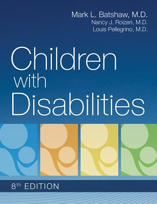 Children with Disabilities - Batshaw, Mark (Editor), and Roizen, Nancy (Editor), and Pellegrino, Louis, Dr. (Editor)