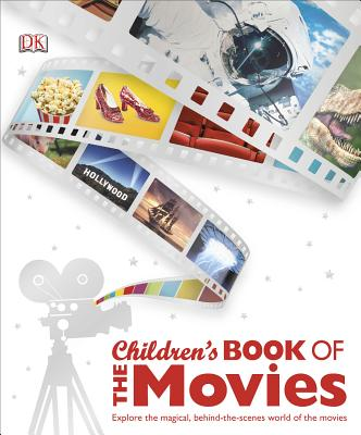 Children's Book of the Movies: Explore the Magical, Behind-The-Scenes World of the World - DK Publishing (Creator)