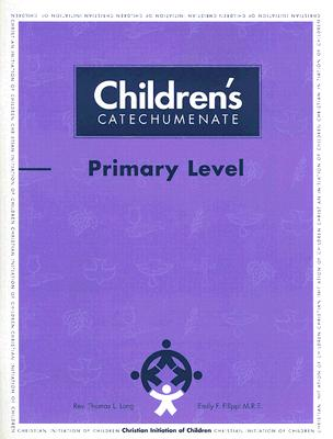 Children's Catechumenate: Primary Level - Long, Thomas L, Reverend, and Filippi, Emily F