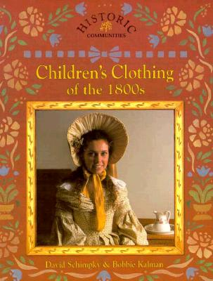 Children's Clothing of the 1800s - Kalman, Bobbie Schimpky