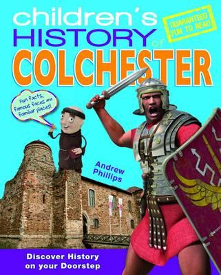 Children's History of Colchester - Phillips, Andrew