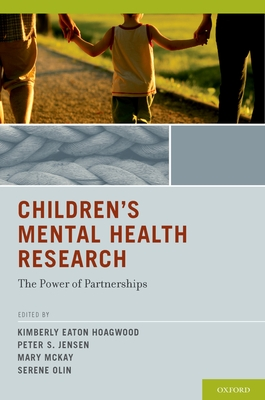 Children's Mental Health Research: The Power of Partnerships - Hoagwood, Kimberly Eaton (Editor), and Jensen, Peter S, MD (Editor), and McKay, Mary (Editor)