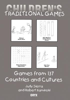 Children's Traditional Games: Games from 137 Countries and Cultures - Kaminski, Robert, and Sierra, Judy