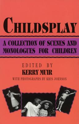 Childsplay: A Collection of Scenes and Monologues for Children - Muir, Kerry (Editor), and Johnson, Kris (Photographer)