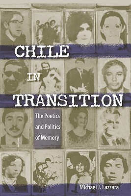 Chile in Transition: The Poetics and Politics of Memory - Lazzara, Michael J