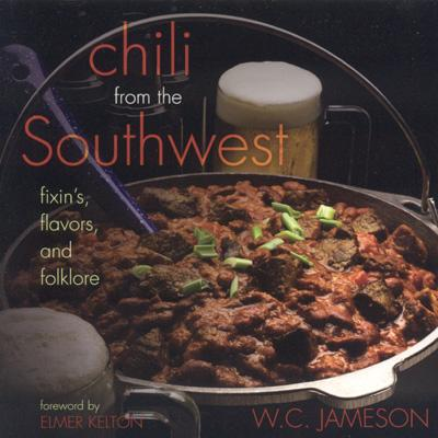 Chili from the Southwest: Fixin's, Flavors, and Folklore - Jameson, W C