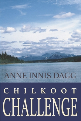 Chilkoot Challenge - Zimic, Lesley (Editor), and Dagg, Anne Innis