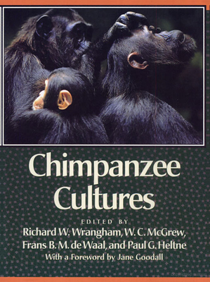 Chimpanzee Cultures: With a Foreword by Jane Goodall - Wrangham, Richard W (Editor), and de Waal, Frans (Editor), and McGrew, W C (Editor)