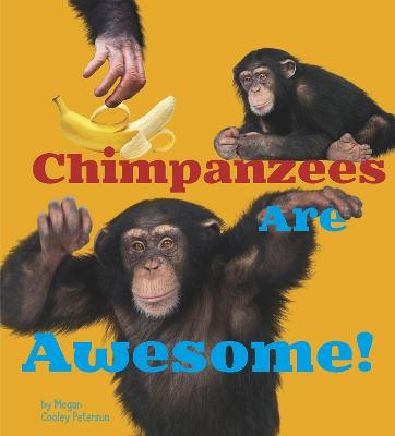 Chimpanzees Are Awesome! - Peterson, Megan Cooley