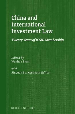 China and International Investment Law: Twenty Years of ICSID Membership - Shan, Wenhua (Editor), and Su, Jinyuan (Editor)