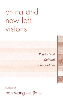 China and New Left Visions: Political and Cultural Interventions - Lu, Jie (Editor), and Wang, Ban (Editor), and Chen, Xiaomei (Contributions by)