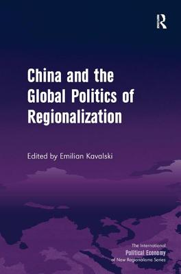 China and the Global Politics of Regionalization - Kavalski, Emilian (Editor)