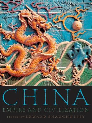 China: Empire and Civilization - Shaughnessy, Edward L (Editor)