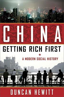 China: Getting Rich First: A Modern Social History - Hewitt, Duncan
