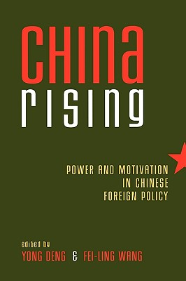 China Rising: Power and Motivation in Chinese Foreign Policy - Deng, Yong (Editor), and Wang, Fei-Ling (Editor), and Chu, Yun-Han, Professor (Contributions by)