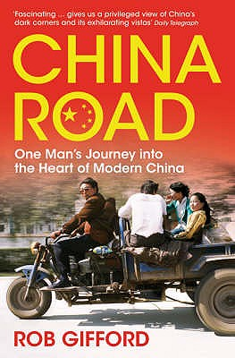 China Road: One Man's Journey into the Heart of Modern China - Gifford, Rob