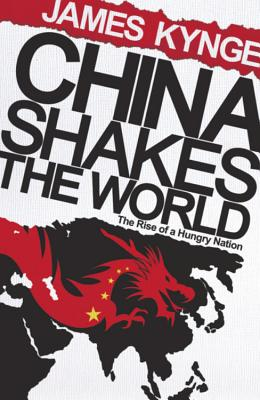 China Shakes The World: The Rise of a Hungry Nation - Kynge, James