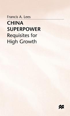 China Superpower: Requisites for High Growth - Lees, F.