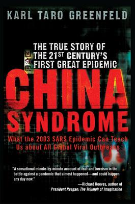 China Syndrome: The True Story of the 21st Century's First Great Epidemic - Greenfeld, Karl Taro
