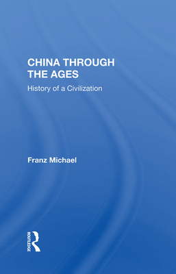 China Through the Ages: History of a Civilization - Michael, Franz