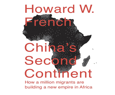 China's Second Continent: How a Million Migrants Are Building a New Empire in Africa - French, Howard
