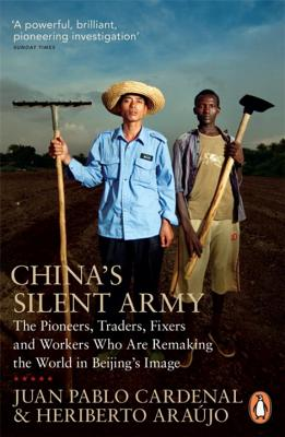 China's Silent Army: The Pioneers, Traders, Fixers and Workers Who Are Remaking the World in Beijing's Image - Araujo, Heriberto, and Cardenal, Juan Pablo