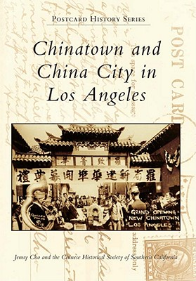 Chinatown and China City in Los Angeles - Cho, Jenny, and Chinese Historical Society of Southern California