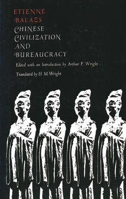 Chinese Civilization and Bureaucracy: Variations on a Theme - Balazs, Etienne, and Wright, Arthur F (Editor), and Wright, H M (Translated by)