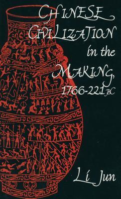 Chinese Civilization in the Making, 1766 221 BC - Li, Jun