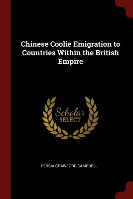 Chinese Coolie Emigration to Countries Within the British Empire - Campbell, Persia Crawford