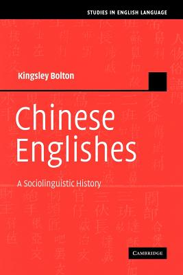 Chinese Englishes: A Sociolinguistic History - Bolton, Kingsley, Professor