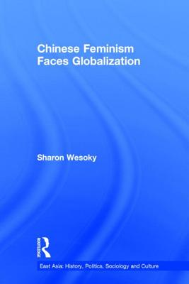Chinese Feminism Faces Globalization - Wesoky, Sharon