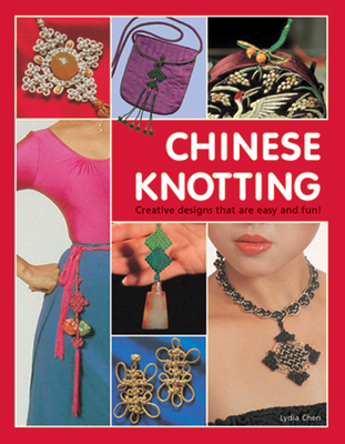 Chinese Knotting: Creative Designs That Are Easy and Fun! - Chen, Lydia