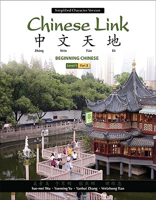 Chinese Link: Beginning Chinese, Simplified Character Version, Level 1, Part 2 - Wu, Sue-Mei, Professor, and Yu, Yueming, and Zhang, Yanhui