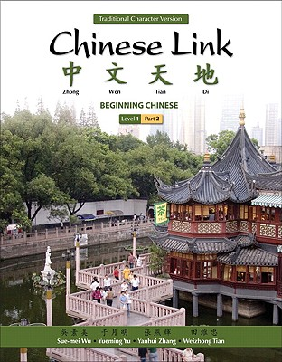 Chinese Link: Beginning Chinese, Traditional Character Version, Level 1/Part 2 - Wu, Sue-Mei, Professor, and Yu, Yueming, and Zhang, Yanhui
