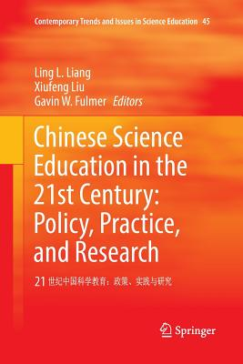 Chinese Science Education in the 21st Century: Policy, Practice, and Research: 21 世纪中国科学教&#32 - Liang, Ling L (Editor), and Liu, Xiufeng (Editor), and Fulmer, Gavin W (Editor)