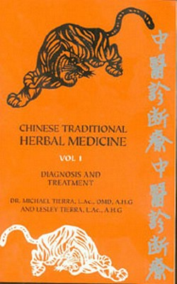 Chinese Traditional Herbal Medicine Volume I Diagnosis and Treatment - Tierra, Michael, Dr., and Tierra, Lesley