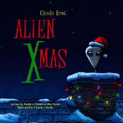 Chiodo Bros.' Alien Xmas - Chiodo, Stephen, and Strain, Jim