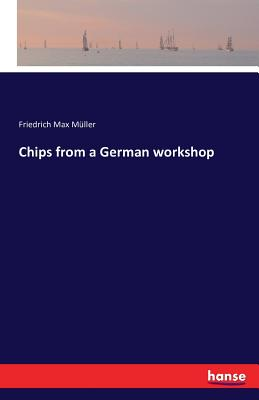 Chips from a German Workshop - Muller, Friedrich Max